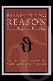 "Representing Reason - Feminist Theory and Formal Logic ebook by Rachel Joffe Falmagne,Marjorie Hass,Val Plumwood,Carroll Guen Hart,Marie-Genevieve Iselin,Lynn Hankinson Nelson,Jack Nelson,Andrea Nye,Pam Oliver,Dorothea Olkowski, author of ""Gilles Deleuze and the Ruin of Representation"""