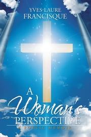 A Woman's Perspective - A Poetic Memoir ebook by Yves-Laure Francisque