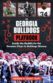 The Georgia Bulldogs Playbook: Inside the Huddle for the Greatest Plays in Bulldogs History ebook by Garbin, Patrick