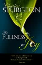 The Fullness of Joy ebook by C. H. Spurgeon