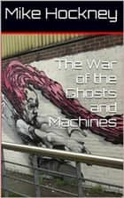 The War of the Ghosts and Machines ebook by Mike Hockney