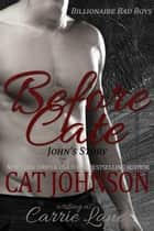 Before Cate - John's Story ebook by Cat Johnson, Carrie Lane