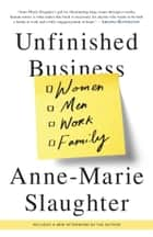Unfinished Business - Women Men Work Family ebook by Anne-Marie Slaughter
