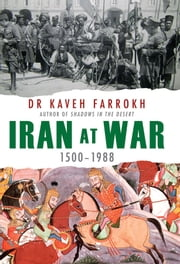 Iran at War - 1500-1988 ebook by Kaveh Farrokh