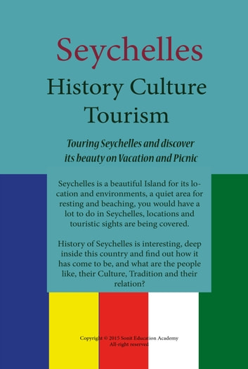 History, Culture and Tourism of Seychelles - information on Seychelles, her history and governance, people, culture, tourism and tradition ebook by Sampson Jerry