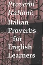Proverbi Italiani: Italian Proverbs for English Learners ebook by Mike P  Greenwood