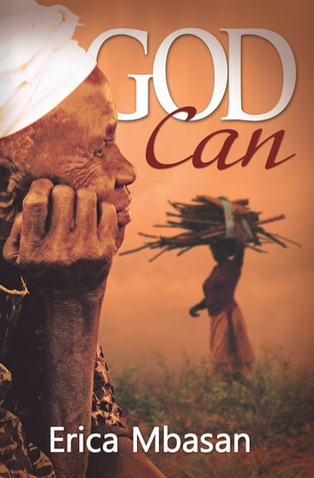 God Can - When We Can't Do Anything, God Can ebook by Erica Mbasan