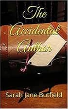 The Accidental Author ebook by Sarah Jane Butfield