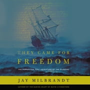 They Came for Freedom - The Forgotten, Epic Adventure of the Pilgrims audiobook by Jay Milbrandt