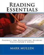 Reading Essentials :Phonics for Developing Readers ebook by mark mullen