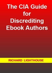 The CIA Guide for Discrediting Ebook Authors ebook by Richard Lighthouse