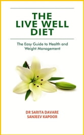 The Live Well Diet - The Easy Guide to Health and Weight Management ebook by Sanjeev Kapoor, Dr Sarita Davare