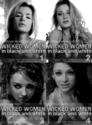 Wicked Women In Black and White Collection 1 - An erotic photo book - Volumes 1 to 4 in one book ebook by Antonia Latham