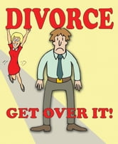Divorce - Get Over It! ebook by Gerd de Ley