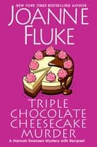 Triple Chocolate Cheesecake Murder - An Entertaining & Delicious Cozy Mystery with Recipes ebook by Joanne Fluke