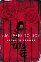 Am I Free To Go? ebook by Kathryn Cramer