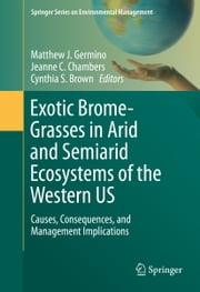Exotic Brome-Grasses in Arid and Semiarid Ecosystems of the Western US - Causes, Consequences, and Management Implications ebook by Matthew J. Germino,Jeanne C. Chambers,Cynthia S. Brown