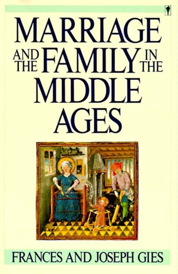 Marriage and the Family in the Middle Ages ebook by Frances Gies
