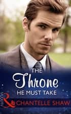 The Throne He Must Take (Mills & Boon Modern) (The Saunderson Legacy, Book 2) ebook by Chantelle Shaw