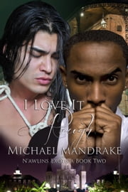 I Love It Rough N'awlins Exotica Book Two ebook by Michael Mandrake