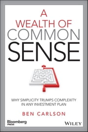 A Wealth of Common Sense - Why Simplicity Trumps Complexity in Any Investment Plan ebook by Ben Carlson