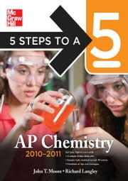 5 Steps to a 5 AP Chemistry, 2010-2011 Edition ebook by John Moore,Richard H. Langley