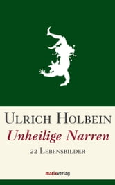 Unheilige Narren - 22 Lebensbilder ebook by Ulrich Holbein