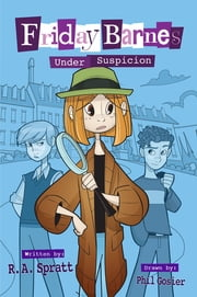 Friday Barnes Under Suspicion ebook by R. A. Spratt,Phil Gosier