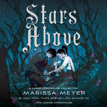Stars Above: A Lunar Chronicles Collection - A Lunar Chronicles Collection audiobook by Marissa Meyer