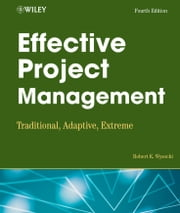 Effective Project Management - Traditional, Adaptive, Extreme ebook by Robert K. Wysocki