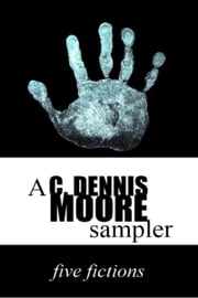 Five Fictions ebook by C. Dennis Moore