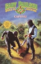 Captive! ebook by Gary Paulsen