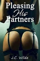 Pleasing His Partners - Billionaire Boss Gangbang ebook by JC Wilde