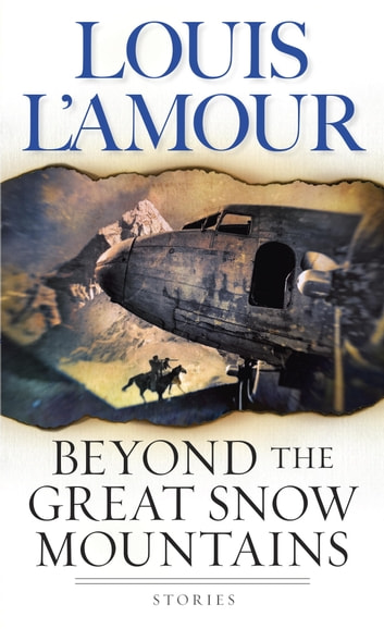Beyond the Great Snow Mountains - Stories ebook by Louis L'Amour