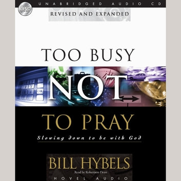 Too Busy Not to Pray - Slowing Down to Be With God audiobook by Bill Hybels