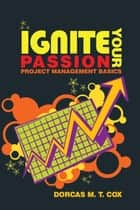 Ignite Your Passion ebook by Dorcas M. T. Cox