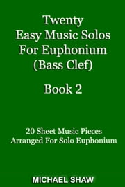 Twenty Easy Music Solos For Euphonium (Bass Clef) Book 2 ebook by Michael Shaw