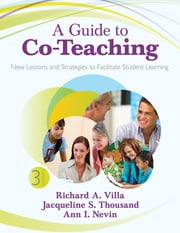 A Guide to Co-Teaching - New Lessons and Strategies to Facilitate Student Learning ebook by Richard A. Villa,Jacqueline S. (Sue) Thousand,Ann I. Nevin