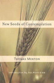 New Seeds of Contemplation ebook by Thomas Merton,Sue Monk Kidd