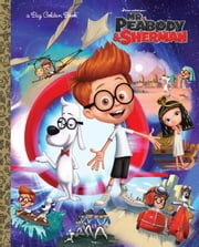 Mr. Peabody & Sherman Big Golden Book (Mr. Peabody & Sherman) ebook by Erica David,Fabio Laguna,Patrick Spaziante