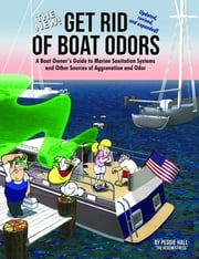 The New Get Rid of Boat Odors, 2nd Edition - A Boat Owner's Guide to Marine Sanitation Systems and Other Sources of Aggravation and Odor ebook by Peggie Hall