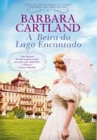 À Beira do Lago Encantado ebook by Barbara Cartland