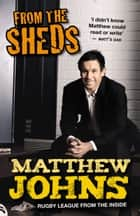 From The Sheds: Tales Of A Rugby League Life and Other Tales from a Rugb y League Life ebook by Matthew Johns