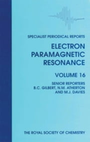 Electron Paramagnetic Resonance: Volume 16 ebook by Sevilla, Michael D