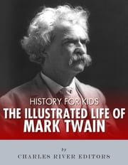 History for Kids: The Illustrated Life of Mark Twain ebook by Charles River Editors