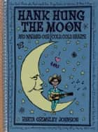 Hank Hung the Moon - . . . and Warmed Our Cold, Cold Hearts ebook by Rheta Grimsley Johnson