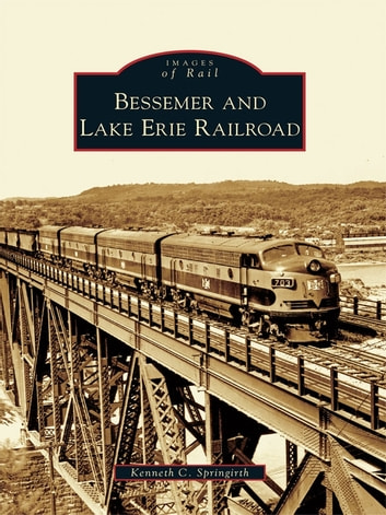 Bessemer and Lake Erie Railroad ebook by Kenneth C. Springirth