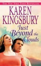 Just Beyond the Clouds ebook by Karen Kingsbury
