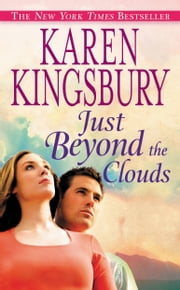 Just Beyond the Clouds - A Novel ebook by Karen Kingsbury