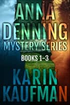 Anna Denning Mystery Series Box Set: Books 1-3 ebook by Karin Kaufman